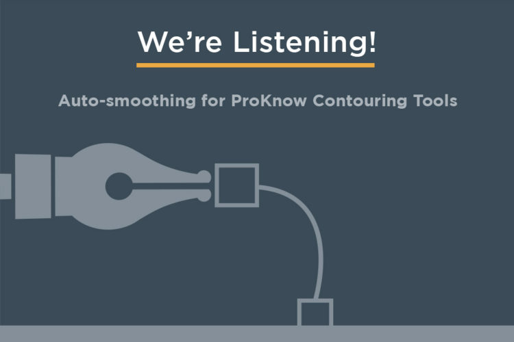 """""""We're Listening!"""" – Auto-smoothing announced for ProKnow Contouring Tools"""